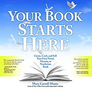 Your Book Starts Here: Create, Craft, and Sell Your First Novel, Memoir, or Nonfiction Book Audiobook