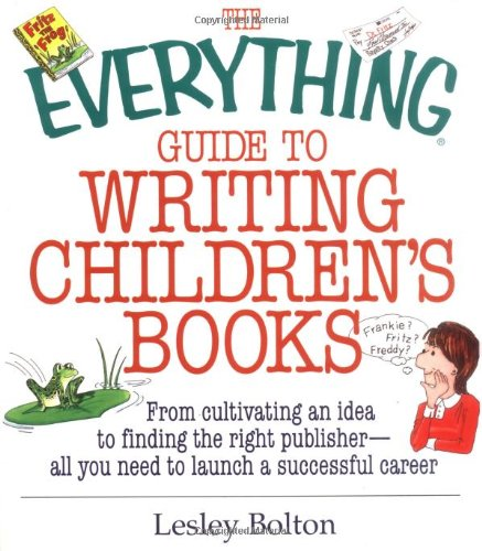 Pdf Reference The Everything Guide To Writing Children's Books: From Cultivating an Idea to Finding the Right Publisher All You Need to Launch a Successful Career