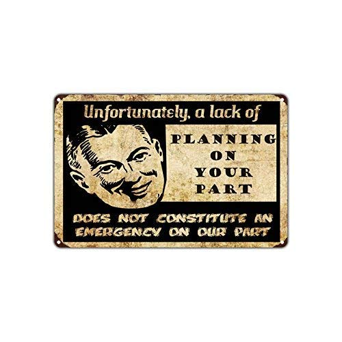 TNND Metal tin Sign 8x12 inches Unfortunately A Lack of Planning On Your Part Does Not Constitute an Emergency Vintage Retro Metal Wall Decor Art Man Cave Bar Aluminum Sign