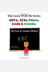 ABCs, 123s, Blues, Reds & Greens: Book 1 in The Learn WIth Me Series (Volume 1) Paperback