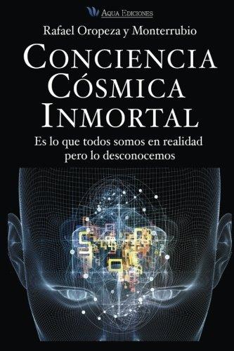 Conciencia Cosmica Universal: Es lo que todos somos en realidad pero lo desconocemos  [y Monterrubio, Mr. Rafael Oropeza] (Tapa Blanda)