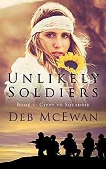 Unlikely Soldiers Book One (Civvy to Squaddie): (A coming of age novel about life, love and friendship) by [McEwan, Deb]