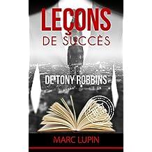 Tony Robbins: Leçons de succès de Tony Robbins (Tony Robbins, Succès, Riche, Anthony Robbins, Millionaire, Milliardaire) (French Edition)