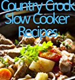 Country Crock-Slow Cooker Recipes (Delicious Recipes Book 11)