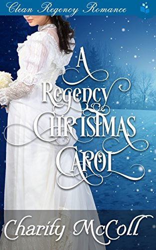 A Regency Christmas Carol: Clean Regency Romance by [McColl, Charity, Read, Pure]