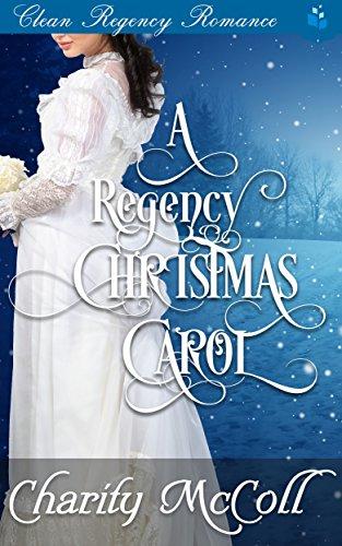 A Regency Christmas Carol: Clean Regency Romance by [McColl, Charity, Read, Pure]