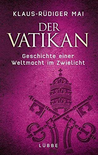 Der Vatikan: Geschichte einer Weltmacht im Zwielicht (Lübbe Sachbuch)