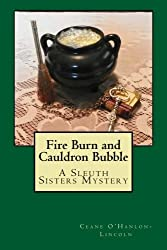 Fire Burn and Cauldron Bubble: A Sleuth Sisters Mystery (The Sleuth Sisters Mysteries) (Volume 2)
