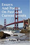 Essays and Poems on Past and Current Events, Felipe B. Nery, 1425981283