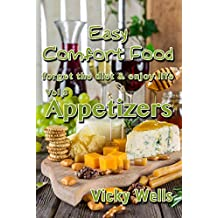 Easy Comfort Food (Vol 3) Appetizers: forget the diet & enjoy life (Easy Comfort Food Series)