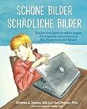 img - for Sch ne Bilder Sch dliche Bilder: Kinder von heute proaktiv gegen Pornografie immunisieren Ein Praxisbuch f r Eltern (German Edition) book / textbook / text book