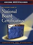 The Teachers Guide to National Board Certification Unpacking the Standards by Mack-Kirschner, Adrienne [Heinemann,2003] (Paperback)