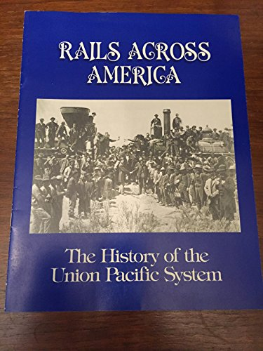 (Rails Across America The History of the Union Pacific System)