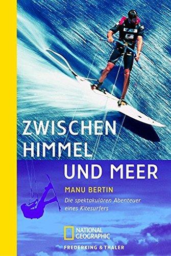 Zwischen Himmel und Meer: Die spektakulären Abenteuer eines Kitesurfers (National Geographic Taschenbuch, Band 40274)