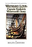 Wayward Love: Captain Frederick Wentworth's Story