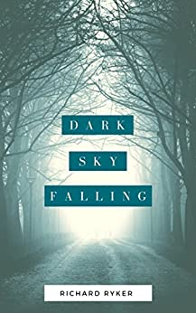 Dark Sky Falling: A Gripping Psychological Thriller with Kidnapping and Revenge by [Ryker, Richard]