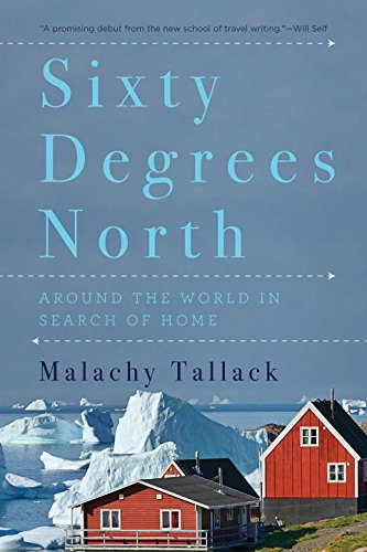 Sixty Degrees North – Around the World in Search of Home