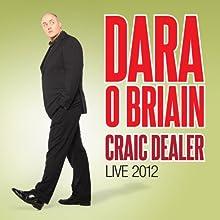 Craic Dealer: Live 2012 Performance by Dara O Briain Narrated by Dara O Briain
