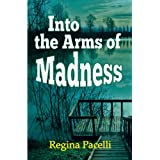 Into the Arms of Madness: A Novel of Suspense