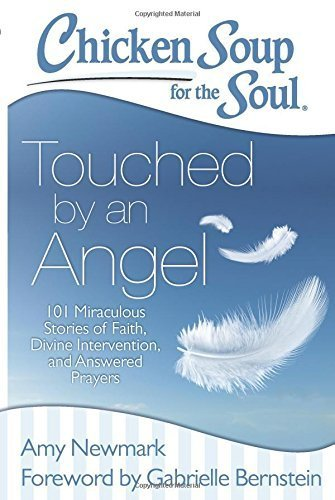 Chicken Soup for the Soul: Touched by an Angel: 101 Miraculous Stories of Faith, Divine Intervention, and Answered Prayers by Newmark, Amy (2014) Paperback