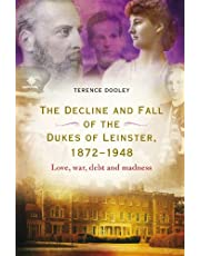 The Decline and Fall of the Dukes of Leinster, 1872-1948: Love, War, Debt and Madness