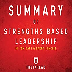 Summary of Strengths Based Leadership by Tom Rath and Barry Conchie Includes Analysis