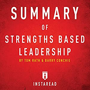 Summary of Strengths Based Leadership by Tom Rath and Barry Conchie Includes Analysis Audiobook