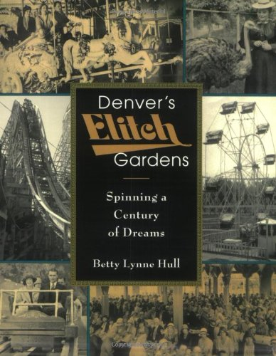 Download Denver's Elitch Gardens: Spinning a Century of Dreams pdf