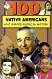 100 Native-Americans Who Shaped American History, Bonnie Juettner, 0912517514
