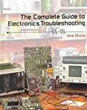 The Complete Guide to Electronics Troubleshooting