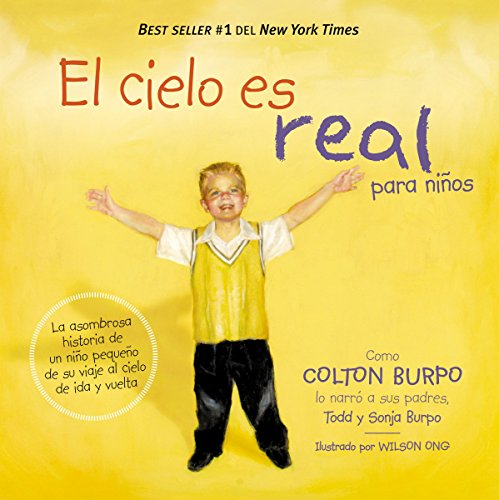 El cielo es real - edición ilustrada para niños: La asombrosa historia de un niño pequeño de su viaje al cielo de ida y vuelta (Spanish Edition)