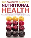 The Complete Guide to Nutritional Health: More Than 600 Foods and Recipes for Overcoming Illness and Boosting Your Immunity