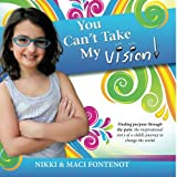 You Can't Take My Vision!, Nikki And Maci Fontenot, 1477265260