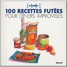 100 RECETTES FURTÉES POUR DÎNERS IMPROVISÉS