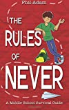 The Rules of Never: A Middle School Survival Guide