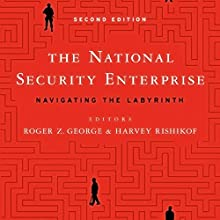 The National Security Enterprise: Navigating the Labyrinth Audiobook by Harvey Rishikof, Roger Z. George Narrated by Kevin Moriarty