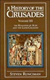 Image of A History of the Crusades: Volume 3, The Kingdom of Acre and the Later Crusades