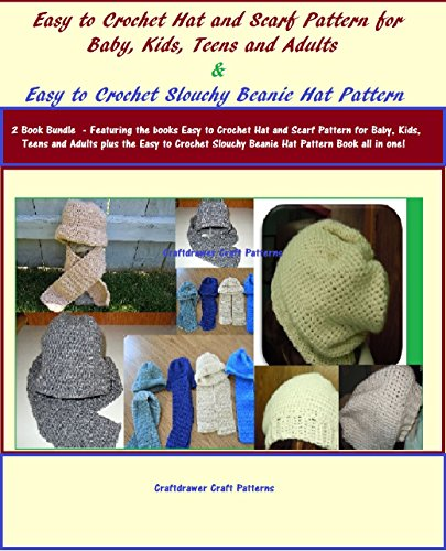 (2 Book Bundle) Easy to Crochet Hat and Scarf Pattern for Baby, Kids, Teens and Adults & Easy to Crochet Slouchy Beanie Hat Pattern
