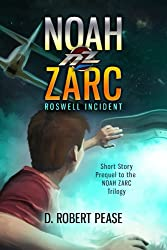 Noah Zarc: Roswell Incident (Science Fiction Time Travel Adventure Short Story for Kids)
