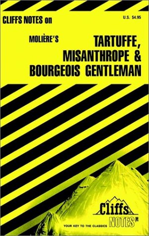 CliffsNotes on Moliere's Tartuffe, The Misanthrope and The Bourgeois Gentleman