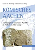 Römisches Aachen : Archäologisch-Historische Aspekte Zu Aachen und der Euregio, von Haehling, Raban and Haehling, Raban von, 3795425980