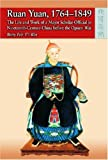 Ruan Yuan, 1764-1849 : The Life and Work of a Major Scholar-Official in Nineteenth-Century China Before the Opium War, Wei, Betty Peh-T'i, 9622097855