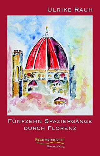 Fünfzehn Spaziergänge durch Florenz: Reiseimpressionen