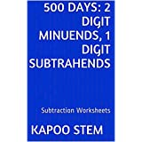 500 Subtraction Worksheets with 2-Digit Minuends, 1-Digit Subtrahends: Math Practice Workbook (500 Days Math Subtraction Series)