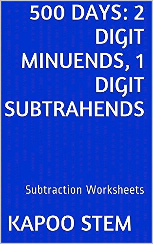 500 Subtraction Worksheets with 2-Digit Minuends, 1-Digit Subtrahends: Math Practice Workbook (500 Days Math Subtraction Series)