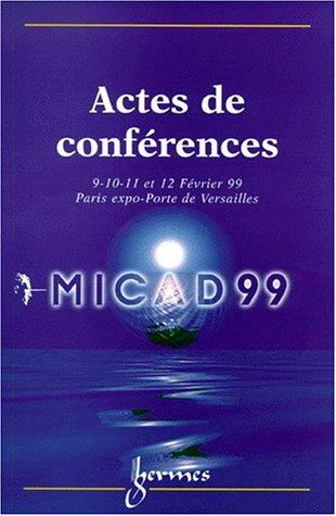 MICAD 99: Actes de la 18e Conférence internationale sur la CFAO et les nouvelles technologies de conception et de fabrication, 9-12 février 1999, Paris Expo, Porte de Versailles, France