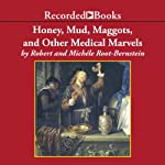Honey, Mud, Maggots, and Other Medical Marvels: The Science Behind Folk Remedies and Old Wives' Tales | Robert S. Root-Bernstein,Michèle M. Root-Bernstein