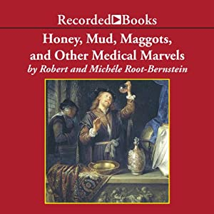 Honey, Mud, Maggots, and Other Medical Marvels Audiobook