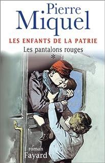 Les enfants de la patrie : [vol. 1] : Les pantalons rouges, Miquel, Pierre