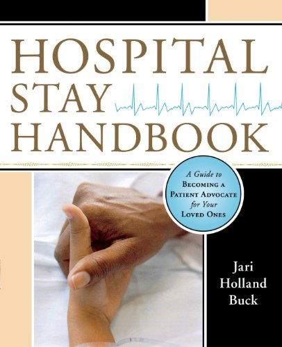 Hospital Stay Handbook: A Guide to Becoming a Patient Advocate for Your Loved Ones